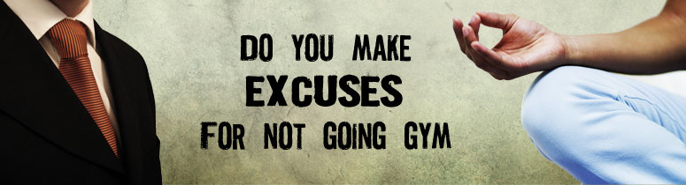 do you make excuses for not going gym