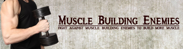 muscle building enemies