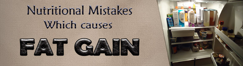 nutritional mistakes which causes fat gain